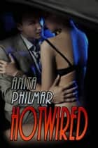 Hotwired ebook by Anita  Philmar