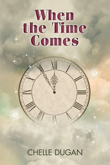 When the Time Comes ebook by Chelle Dugan