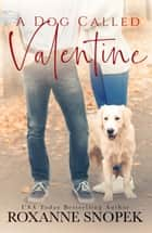 A Dog Called Valentine ebook by