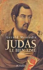 Judas, le bien-aimé ebook by Gerald Messadié