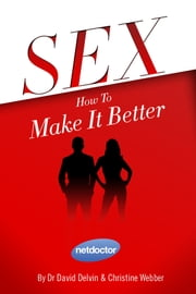 Sex: How to make it better ebook by Dr David Delvin,Christine Webber