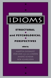 Idioms - Structural and Psychological Perspectives ebook by Martin Everaert,Erik-Jan van der Linden,Andr' Schenk,Rob Schreuder,Robert Schreuder