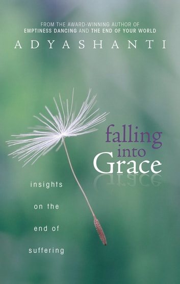 Falling into Grace - Insights on the End of Suffering ebook by Adyashanti