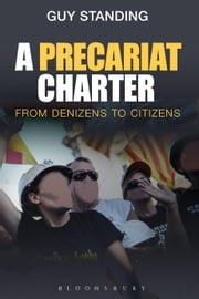A Precariat Charter - From Denizens to Citizens ebook by Prof. Guy Standing