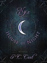 Nyx in the House of Night - Mythology, Folklore and Religion in the PC and Kristin Cast Vampyre Series ebook by P. C. Cast,Kristin Cast,Jordan Dane,Karen Mahoney,Jana Oliver,Christine Zika,Amy H. Sturgis,Jeri Smith-Ready,Ellen Steiber,Bryan Lankford,John Edgar Browning,Trinity Faegen,Yasmine Galenorn