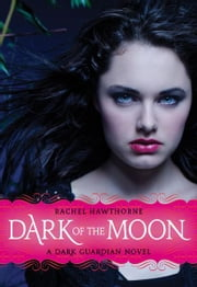 Dark Guardian #3: Dark of the Moon ebook by Rachel Hawthorne
