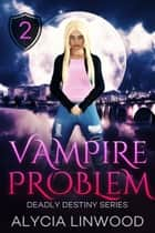 Vampire Problem ebook by Alycia Linwood