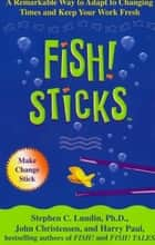 Fish! Sticks ebook by Stephen C. Lundin, John Christensen, Harry Paul