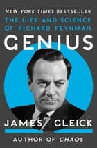 Genius: The Life and Science of Richard Feynman - The Life and Science of Richard Feynman ebook by James Gleick
