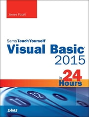 Visual Basic 2015 in 24 Hours, Sams Teach Yourself ebook by James Foxall