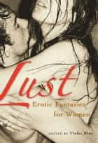 Lust - Erotic Fantasies for Women ebook by Violet Blue