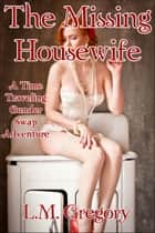 The Missing Housewife: A Time Traveling Body Swap Adventure ebook by L.M. Gregory