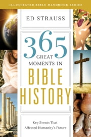 365 Great Moments in Bible History - Key Events That Affected Humanity's Future ebook by Ed Strauss