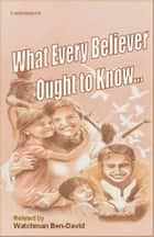 What Every Believer Ought to Know ebook by Watchman Ben-David