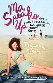 Ma Speaks Up - And a First Generation Daughter Talks Back ebook by Marianne Leone