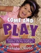 Come and Play - Sensory-Integration Strategies for Children with Play Challenges ebook by