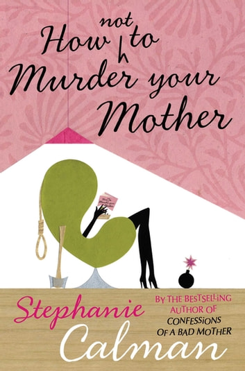 How Not to Murder Your Mother ebook by Stephanie Calman