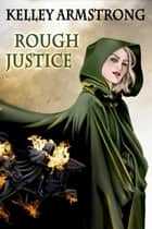 Rough Justice 電子書 by Kelley Armstrong