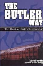 Butler Way, The - The Best of Butler Basketball ebook by David Woods