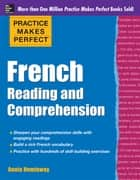 Practice Makes Perfect French Reading and Comprehension ebook by Annie Heminway