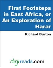 First Footsteps in East Africa, or An Exploration of Harar ebook by Burton, Sir Richard