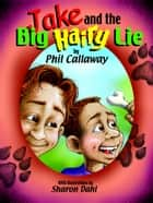 Jake and the Big Hairy Lie - A fun lesson in telling the truth ebook by Phil Callaway