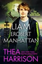 Liam erobert Manhattan ebook by Thea Harrison, Dominik Weselak, translator