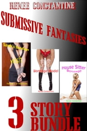 Submissive Fantasies Bundle ebook by Renee Constantine
