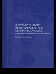 Systemic Changes in the German and Japanese Economies - Convergence and Differentiation as a Dual Challenge ebook by Werner Pascha