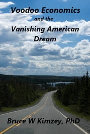 Voodoo Economics and the Vanishing American Dream ebook by Bruce Kimzey