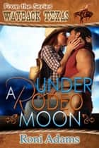 Under a Rodeo Moon eBook by Roni  Adams