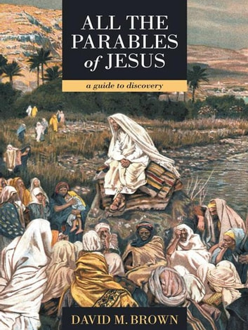 All the Parables of Jesus - A Guide to Discovery ebook by David M. Brown