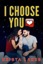 I Choose You - A Secret Billionaire Romance ebook by Krista Lakes