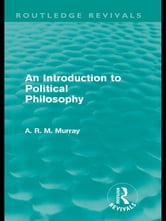 An Introduction to Political Philosophy (Routledge Revivals) ebook by A. R. M. Murray