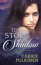 To Stop a Shadow ebook by Carrie Pulkinen