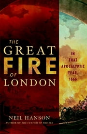 The Great Fire of London - In That Apocalyptic Year, 1666 ebook by Neil Hanson