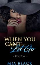 When You Can't Let Go 4 - Damaged Love Series, #4 ebook by Mia Black