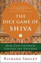 The Dice Game of Shiva ebook by Richard Smoley