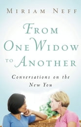 From One Widow to Another - Conversations on the New You ebook by Miriam Neff