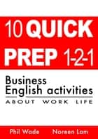 10 Quick Prep 1-2-1 Business English Activities About Work Life ebook by Phil Wade, Noreen Lam