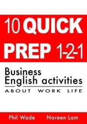 10 Quick Prep 1-2-1 Business English Activities About Work Life ebook by Phil Wade,Noreen Lam