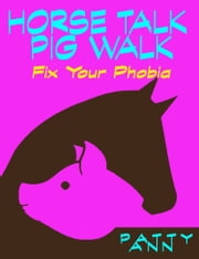 Horse Talk Pig Walk: Fix Your Phobia ebook by Patty Ann