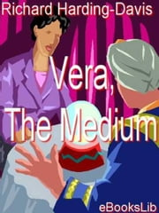 Vera, The Medium ebook by Richard Harding-Davis