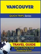 Vancouver Travel Guide (Quick Trips Series) ebook by Sights, Culture, Food, Shopping & Fun