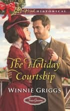 The Holiday Courtship ebook by Winnie Griggs