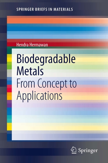 Biodegradable Metals - From Concept to Applications ebook by Hendra Hermawan