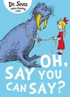Oh Say You Can Say ebook by Dr. Seuss, Miranda Richardson