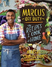 Marcus Off Duty - The Recipes I Cook at Home ebook by Marcus Samuelsson, Roy Finamore