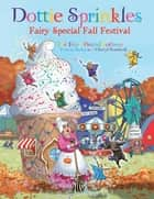 Dottie Sprinkles - Fairy Special Fall Festival ebook by Pamela Burba, Cheryl Goodwill
