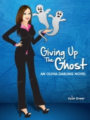 Giving Up The Ghost - An Olivia Darling Novel ebook by Kylie Greer